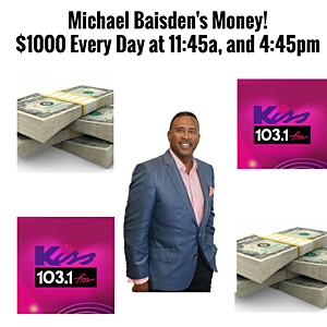 Micheal Baisden's Money!$1000 Every Day at 11-45a, and 4-45pm!